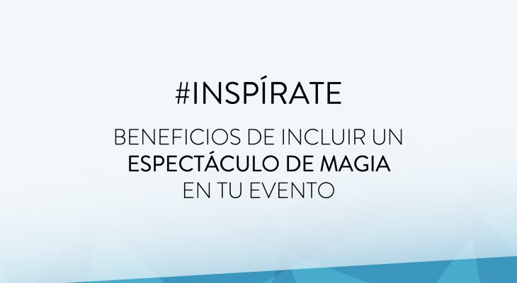https://www.espectalium.com/wp-content/uploads/2018/01/Inspirate_-Beneficios-espectaculo-magia-01-730x400.jpg